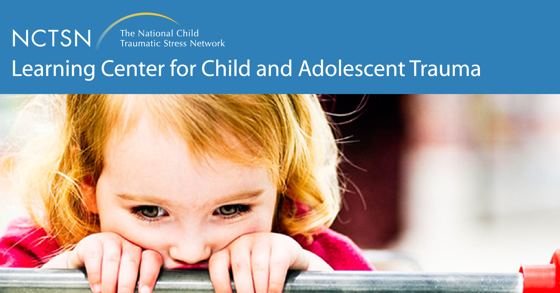 How To Help Traumatized Child In >> Nctsn Learning Center For Child And Adolescent Trauma